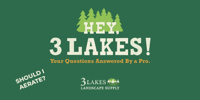 Hey, 3 Lakes! When is the best time to aerate my lawn? Do I need special tools?